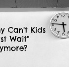 "Why Can't Kids ""Just Wait"" Anymore?"